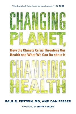 Changing Planet, Changing Health By Epstein, Paul R./ Sachs, Jeffrey (FRW)