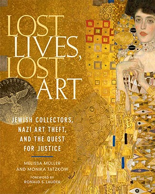 Lost Lives, Lost Art By Muller, Melissa/ Tatzkow, Monica/ Blubacher, Thomas (CON)/ Schnabel, Gunnar (CON)/ Lauder, Ronald S. (FRW)